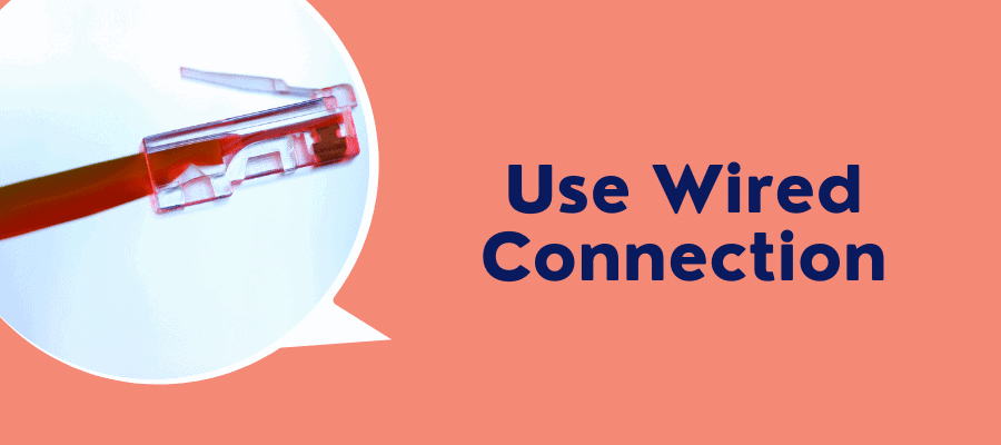 use wired connection